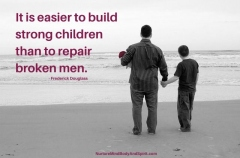 It is easier to build strong children than to repair broken men. – Frederick Douglass