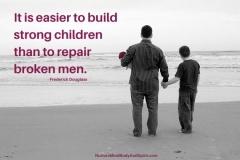 It is easier to build strong children than to repair broken men. – Frederick Douglass