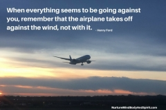 When everything seems to be going against you, remember that the airplane takes off against the wind, not with it. – Henry Ford